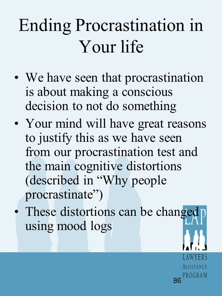 Ending Procrastination in Your life We have seen that procrastination is about making a conscious decision to not do something Your mind will have gre