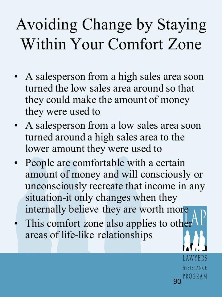 Avoiding Change by Staying Within Your Comfort Zone A salesperson from a high sales area soon turned the low sales area around so that they could make