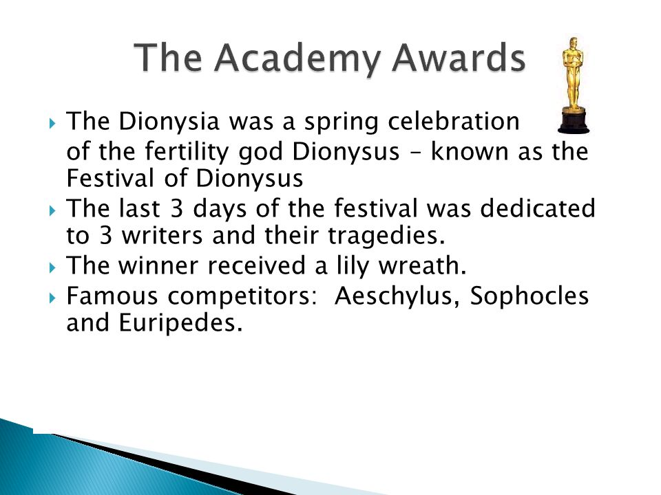  The Dionysia was a spring celebration of the fertility god Dionysus – known as the Festival of Dionysus  The last 3 days of the festival was dedica