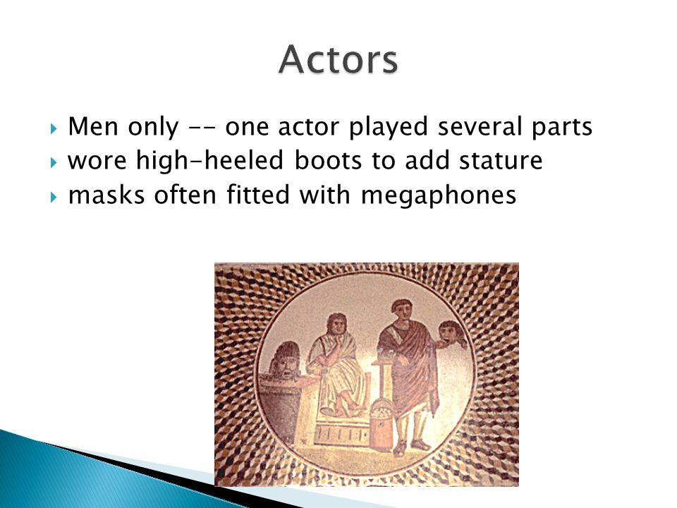  Men only -- one actor played several parts  wore high-heeled boots to add stature  masks often fitted with megaphones