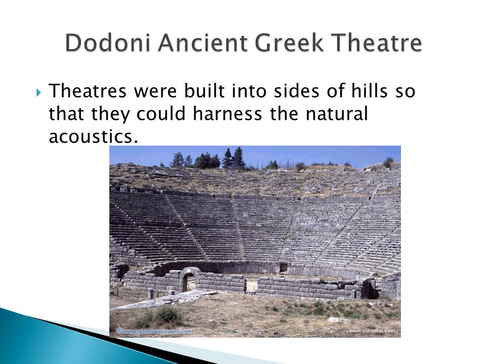  Theatres were built into sides of hills so that they could harness the natural acoustics.