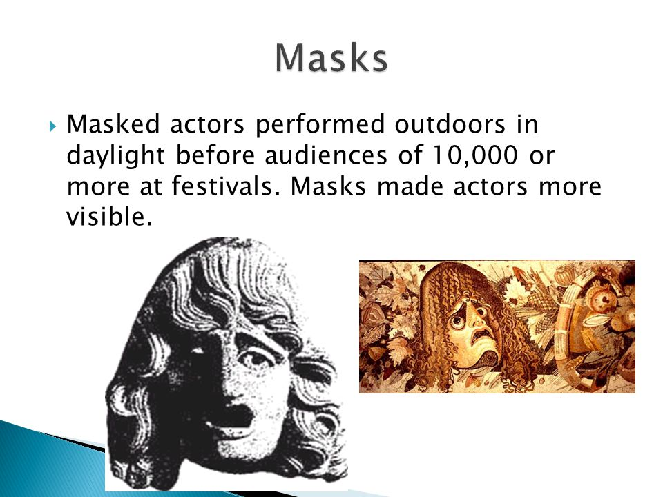  Masked actors performed outdoors in daylight before audiences of 10,000 or more at festivals. Masks made actors more visible.