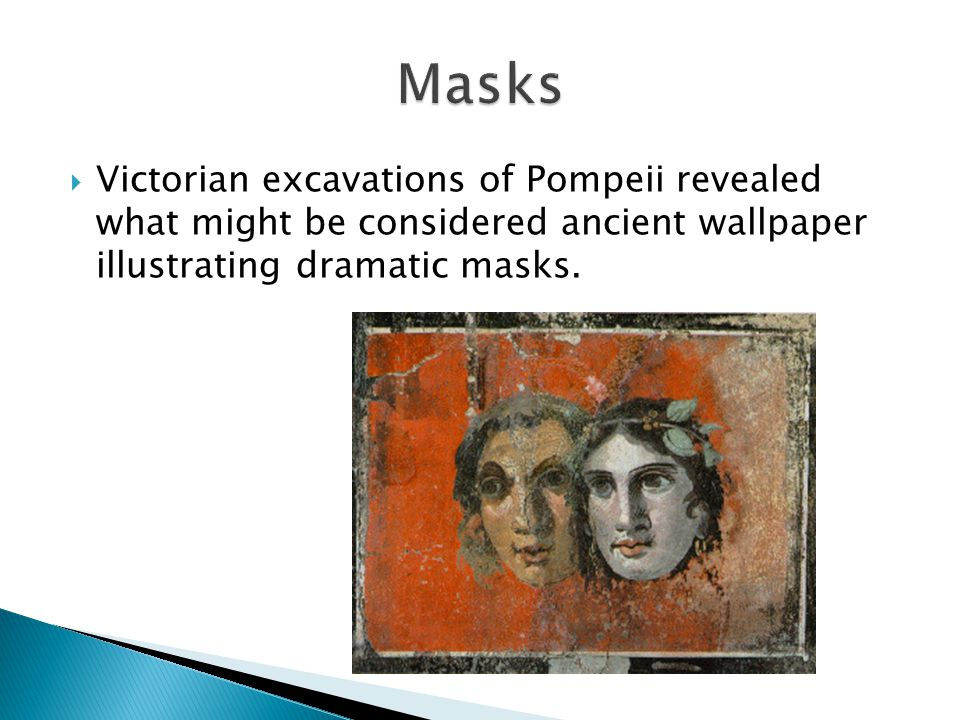  Victorian excavations of Pompeii revealed what might be considered ancient wallpaper illustrating dramatic masks.