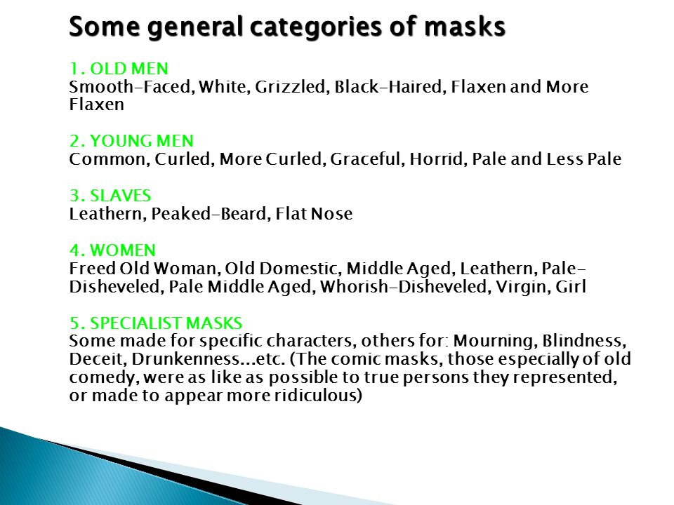 Some general categories of masks 1. OLD MEN Smooth-Faced, White, Grizzled, Black-Haired, Flaxen and More Flaxen 2. YOUNG MEN Common, Curled, More Curl