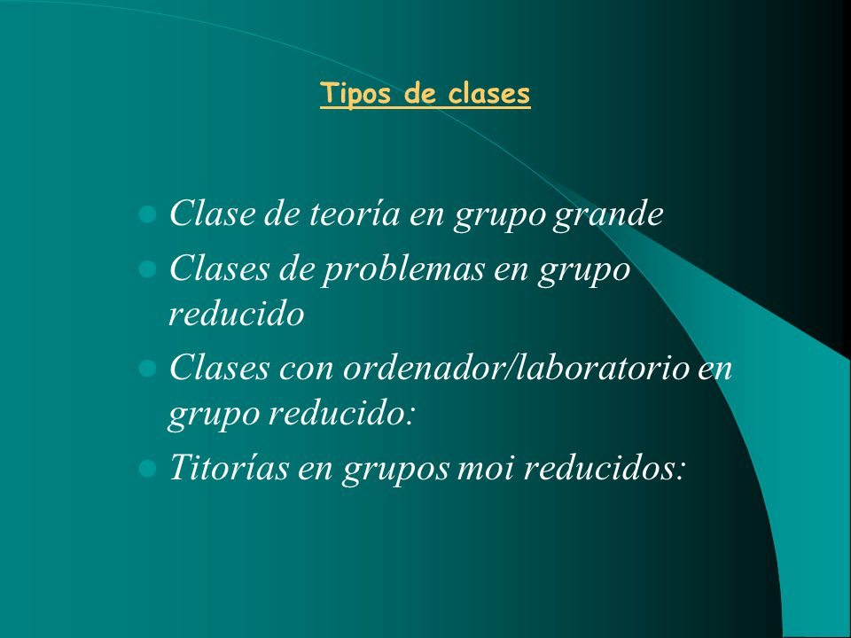Tipos de clases Clase de teoría en grupo grande Clases de problemas en grupo reducido Clases con ordenador/laboratorio en grupo reducido: Titorías en grupos moi reducidos: