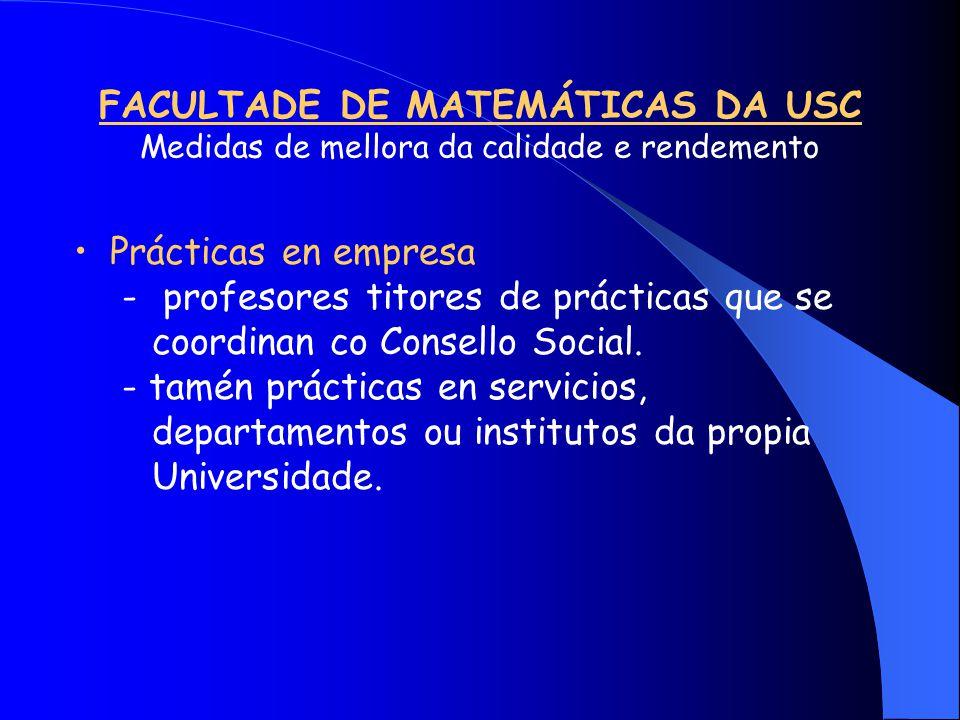 FACULTADE DE MATEMÁTICAS DA USC Medidas de mellora da calidade e rendemento Prácticas en empresa - profesores titores de prácticas que se coordinan co Consello Social.