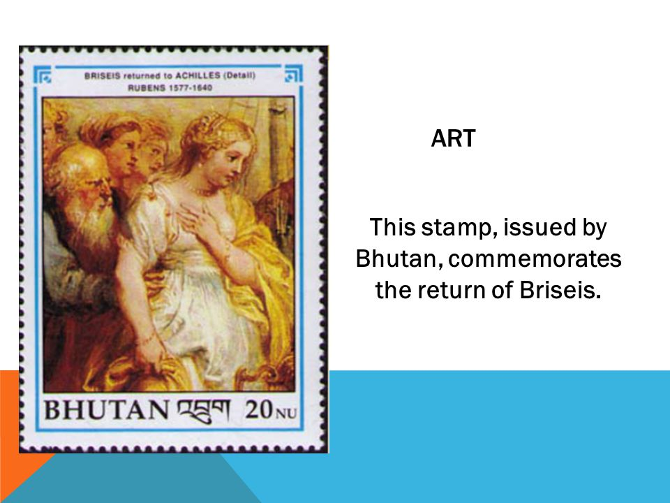 This stamp, issued by Bhutan, commemorates the return of Briseis. ART