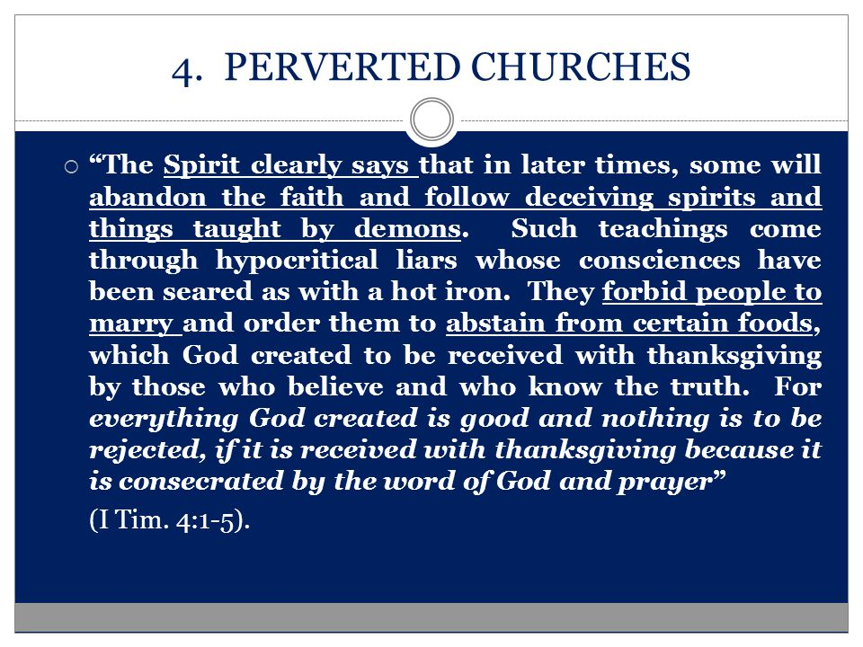 """4. PERVERTED CHURCHES  """"The Spirit clearly says that in later times, some will abandon the faith and follow deceiving spirits and things taught by de"""