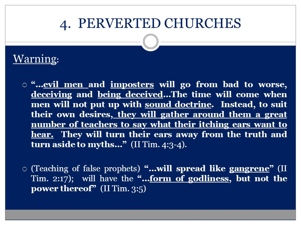 """4. PERVERTED CHURCHES Warning :  """"…evil men and imposters will go from bad to worse, deceiving and being deceived…The time will come when men will no"""