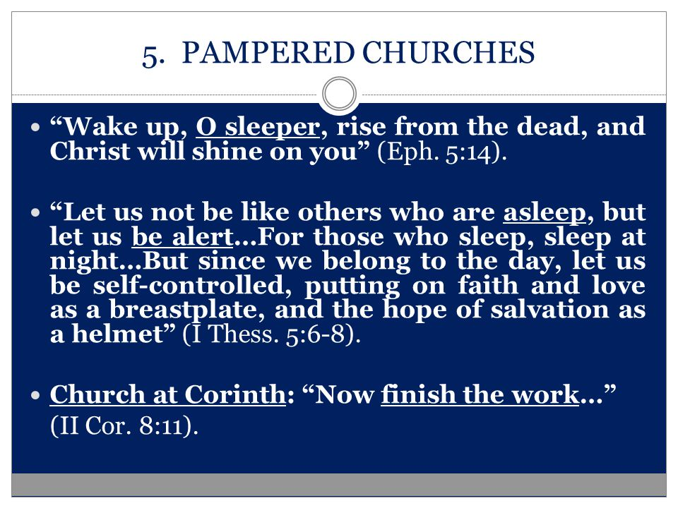 5. PAMPERED CHURCHES Wake up, O sleeper, rise from the dead, and Christ will shine on you (Eph.