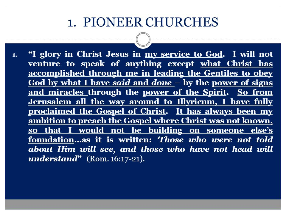1. PIONEER CHURCHES 1. I glory in Christ Jesus in my service to God.