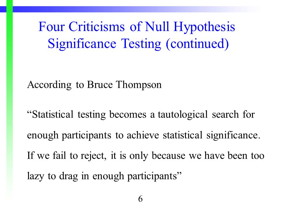 According to Bruce Thompson Statistical testing becomes a tautological search for enough participants to achieve statistical significance.
