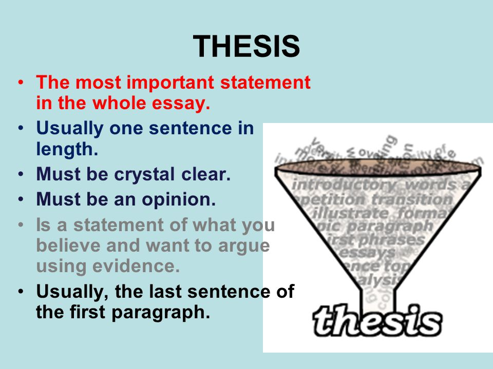 Thesis Again, in 3 steps: 1)Clear and Specific 2)An opinion, not an established fact ( arguable ) 3)Possible to prove (or show ) using evidence