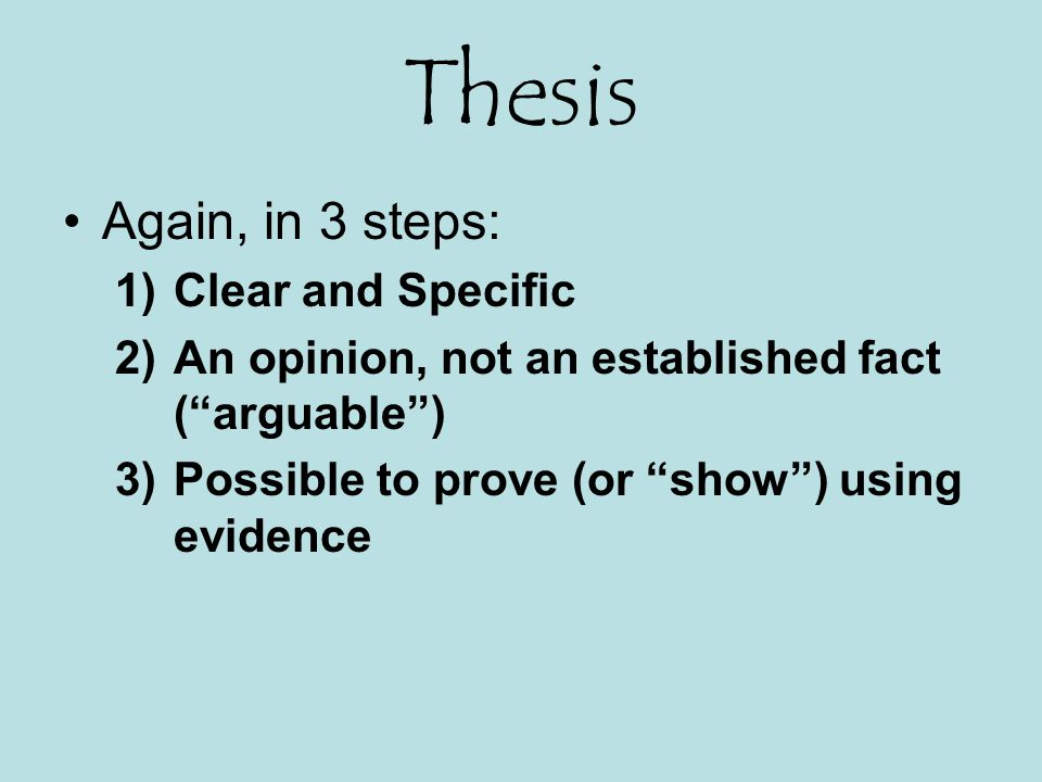 Check Your Thesis Is your thesis: Arguable.Specific.