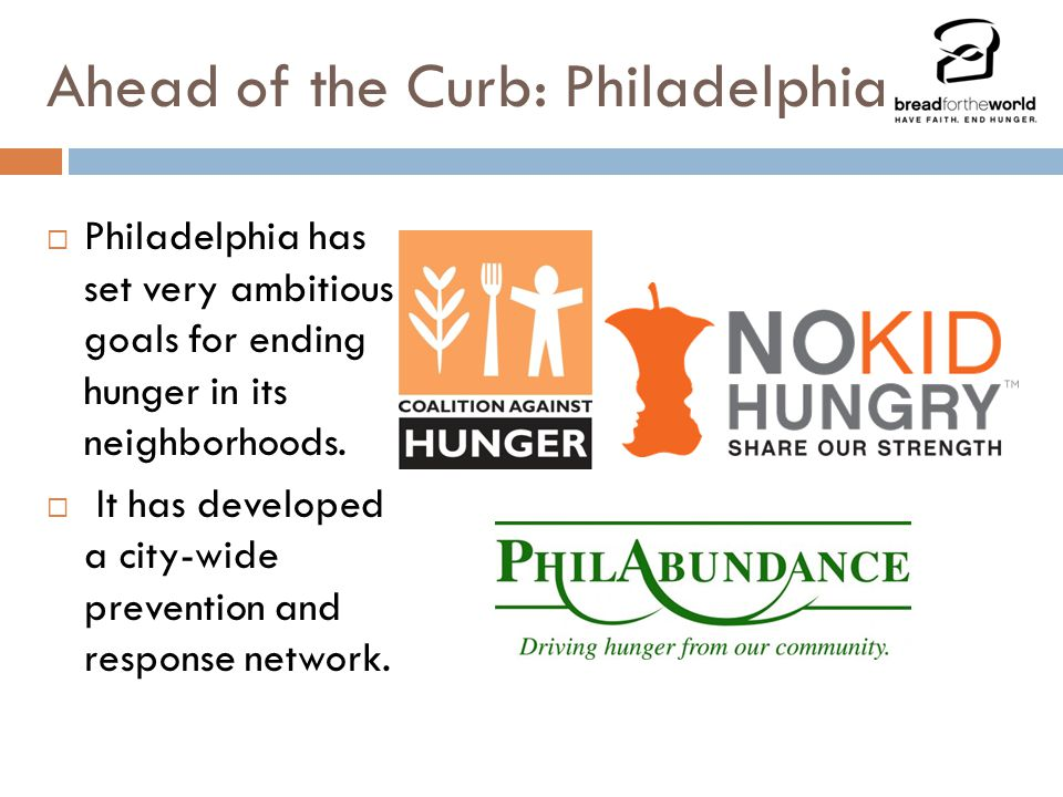 Ahead of the Curb: Philadelphia  Philadelphia has set very ambitious goals for ending hunger in its neighborhoods.