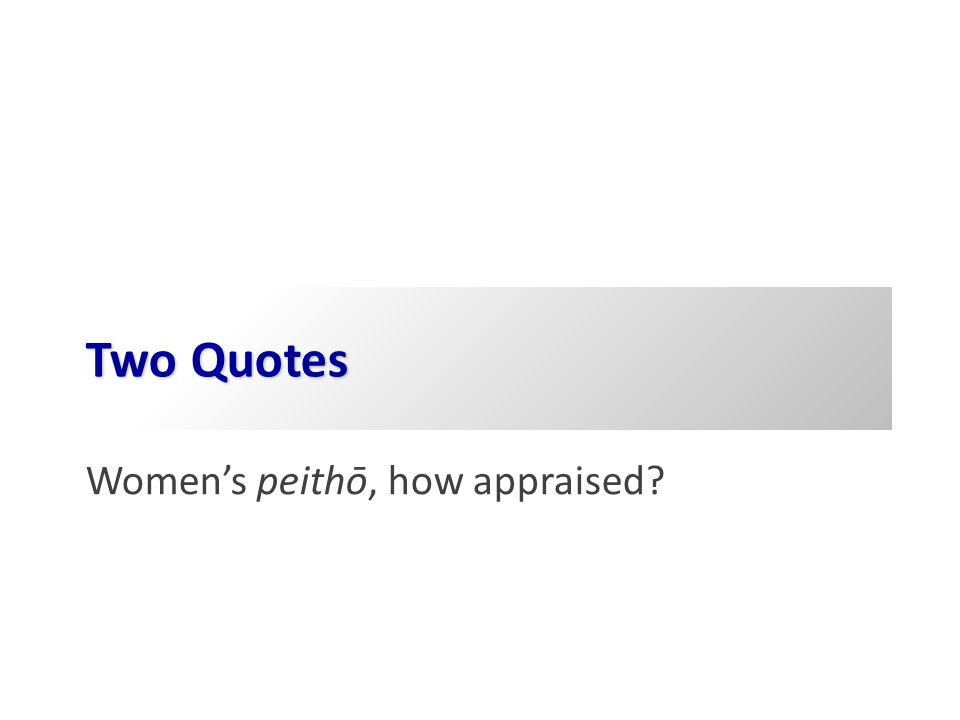 Two Quotes Women's peithō, how appraised?