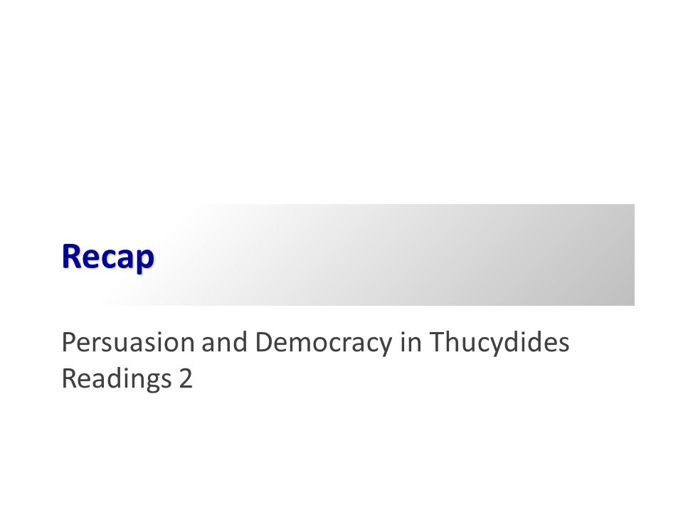 Recap Persuasion and Democracy in Thucydides Readings 2