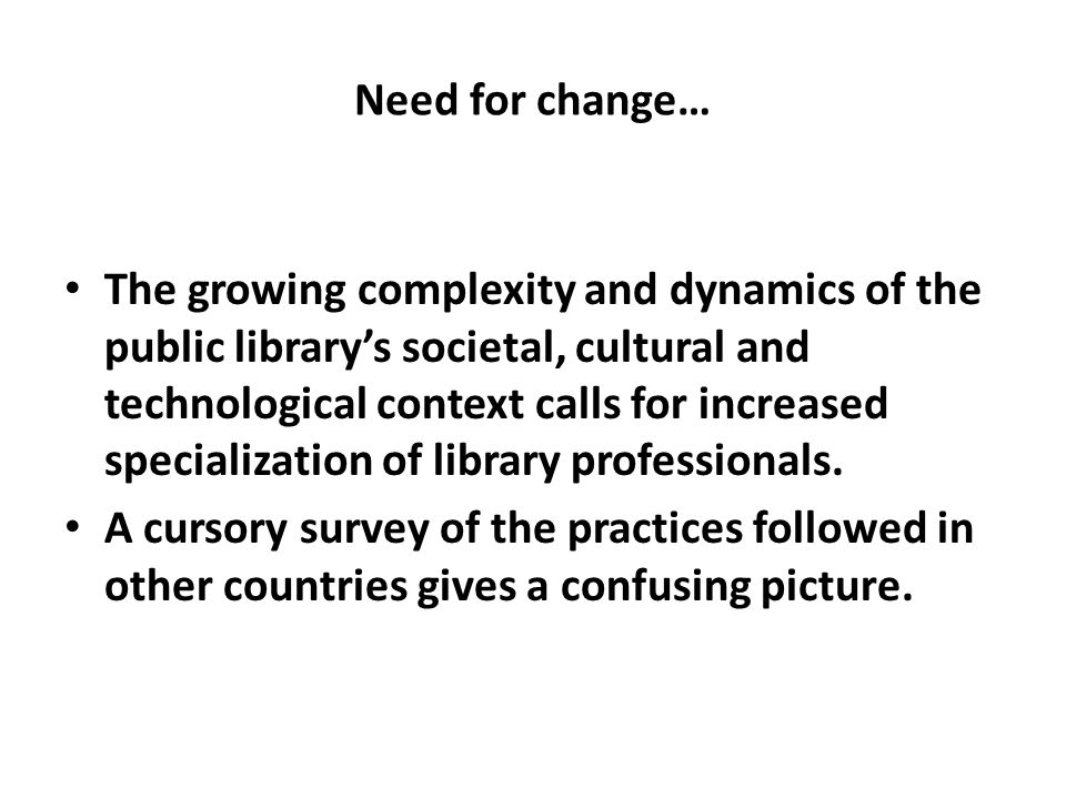 Need for change… The growing complexity and dynamics of the public library's societal, cultural and technological context calls for increased specialization of library professionals.