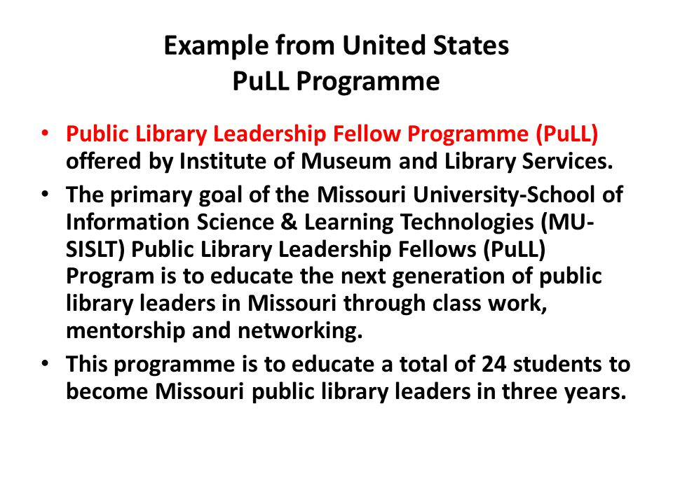 Example from United States PuLL Programme Public Library Leadership Fellow Programme (PuLL) offered by Institute of Museum and Library Services.