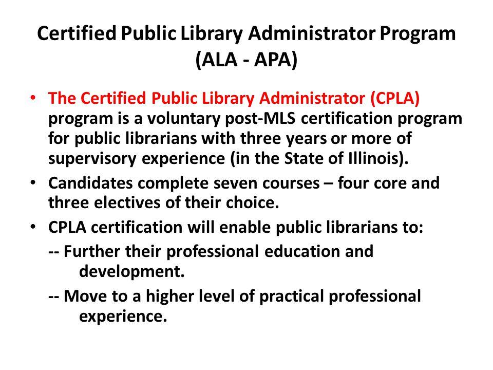 Certified Public Library Administrator Program (ALA - APA) The Certified Public Library Administrator (CPLA) program is a voluntary post-MLS certifica