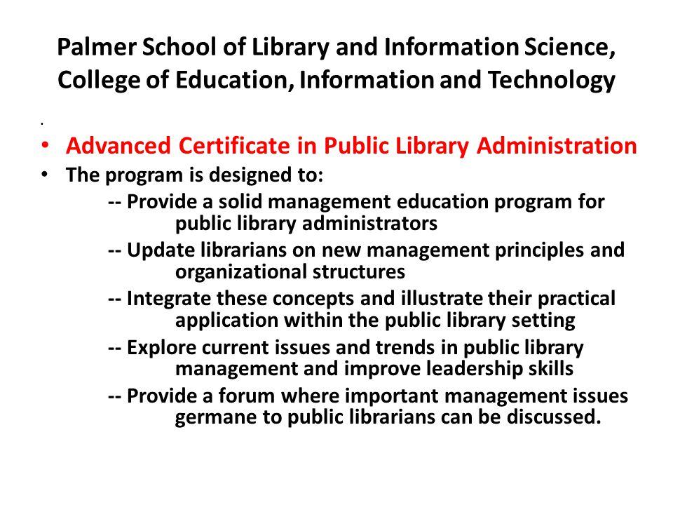 Palmer School of Library and Information Science, College of Education, Information and Technology Advanced Certificate in Public Library Administrati