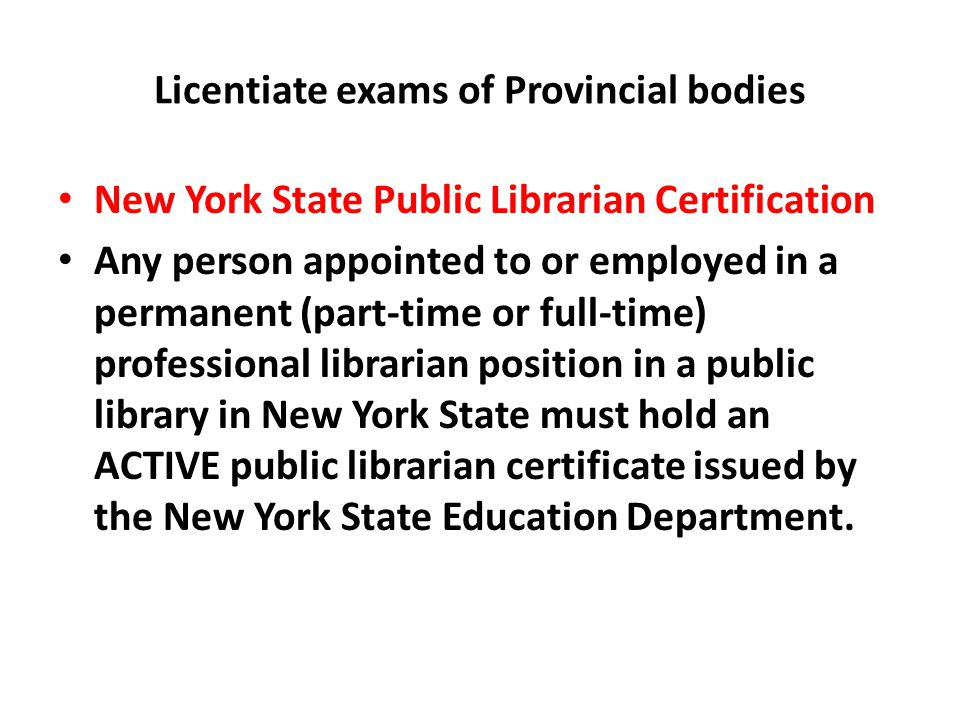 Licentiate exams of Provincial bodies New York State Public Librarian Certification Any person appointed to or employed in a permanent (part-time or f