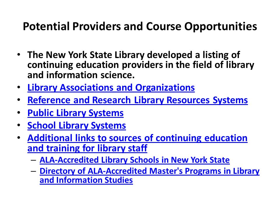 Potential Providers and Course Opportunities The New York State Library developed a listing of continuing education providers in the field of library and information science.