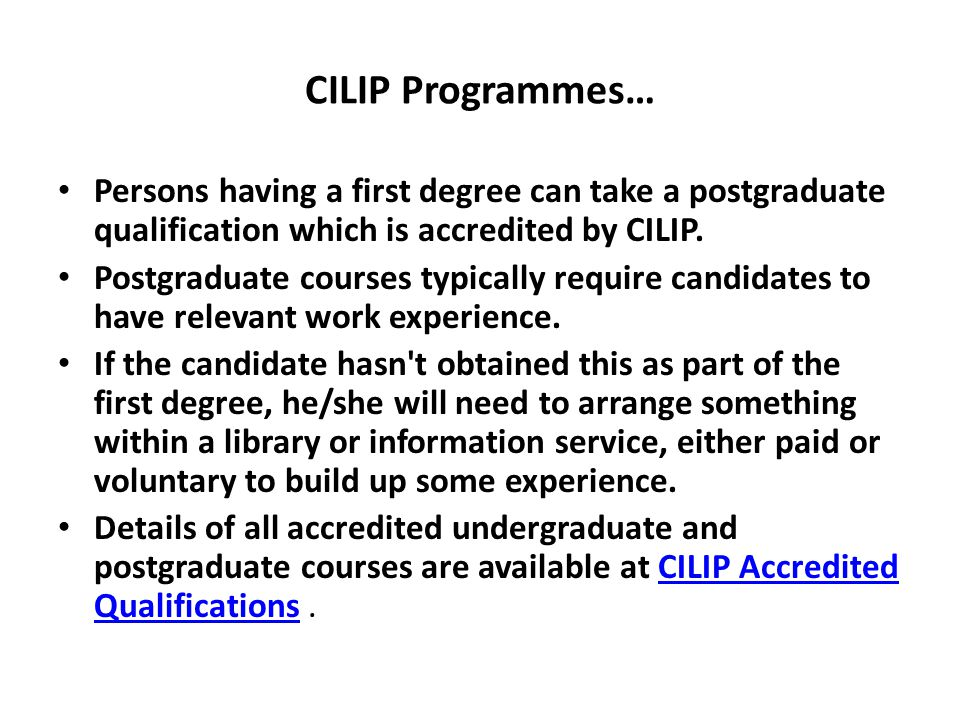 CILIP Programmes… Persons having a first degree can take a postgraduate qualification which is accredited by CILIP.