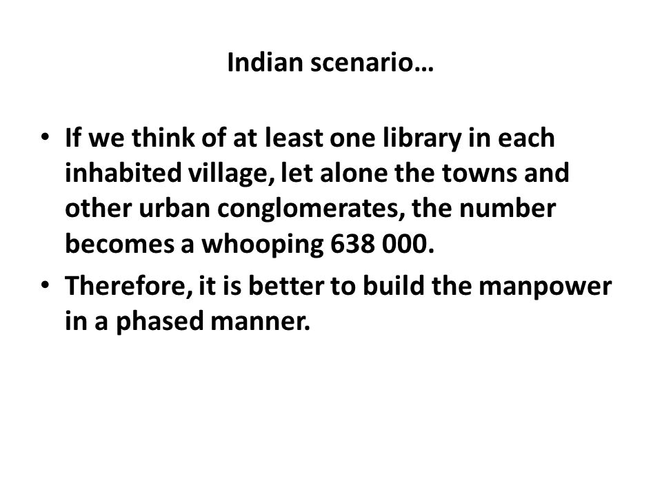 Indian scenario… If we think of at least one library in each inhabited village, let alone the towns and other urban conglomerates, the number becomes