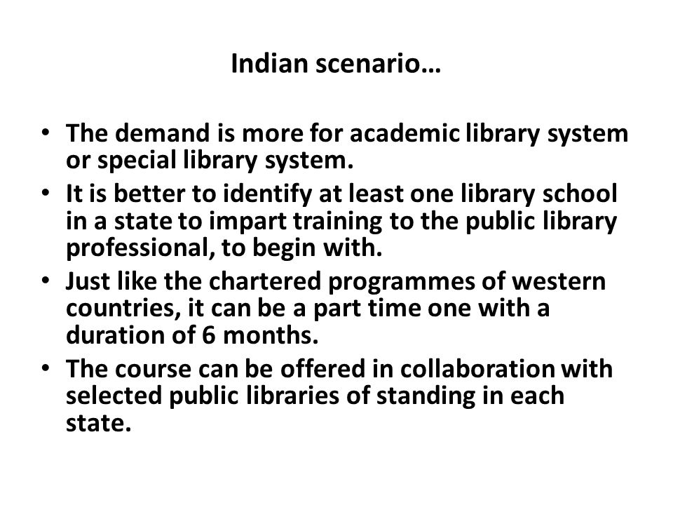 Indian scenario… The demand is more for academic library system or special library system.