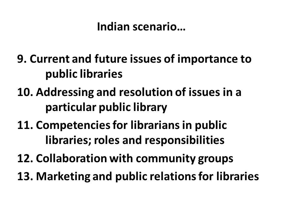 Indian scenario… 9. Current and future issues of importance to public libraries 10.