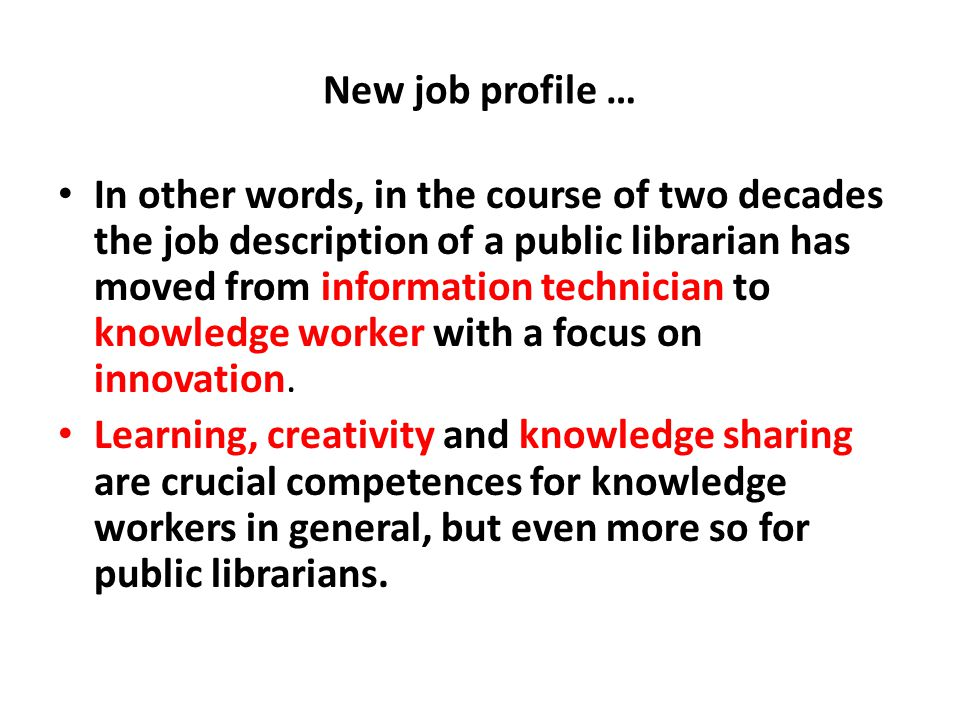 New job profile … In other words, in the course of two decades the job description of a public librarian has moved from information technician to know