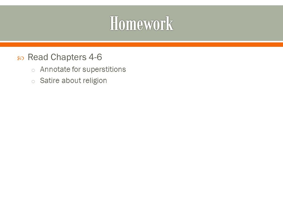  Read Chapters 4-6 o Annotate for superstitions o Satire about religion