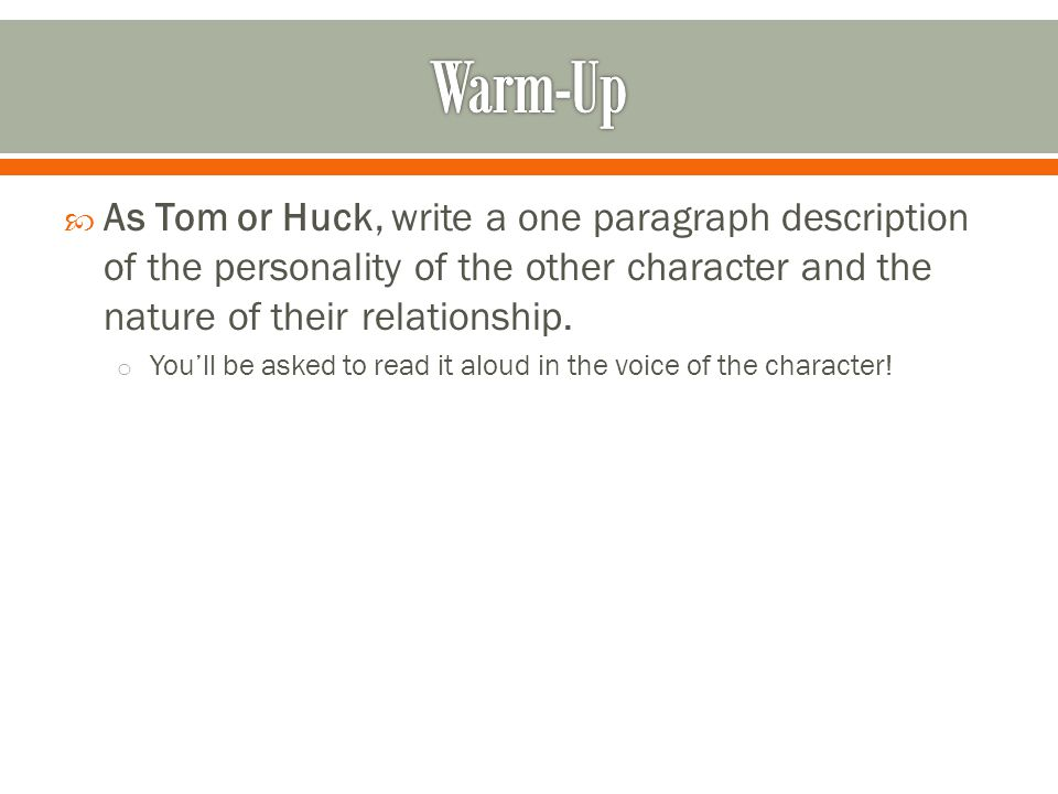  As Tom or Huck, write a one paragraph description of the personality of the other character and the nature of their relationship.