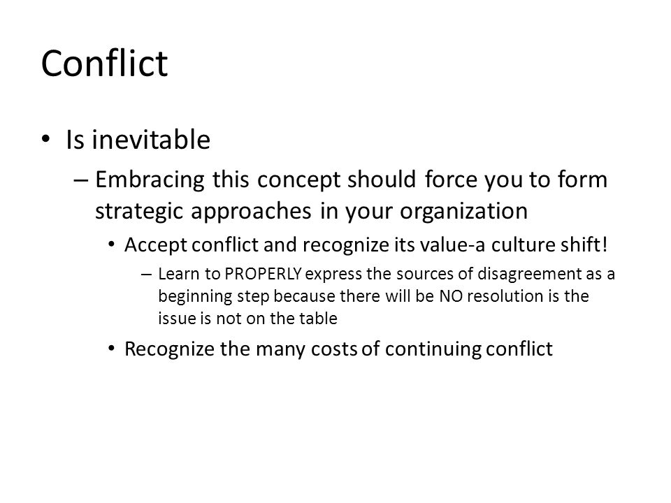 Conflict Is inevitable – Embracing this concept should force you to form strategic approaches in your organization Accept conflict and recognize its v