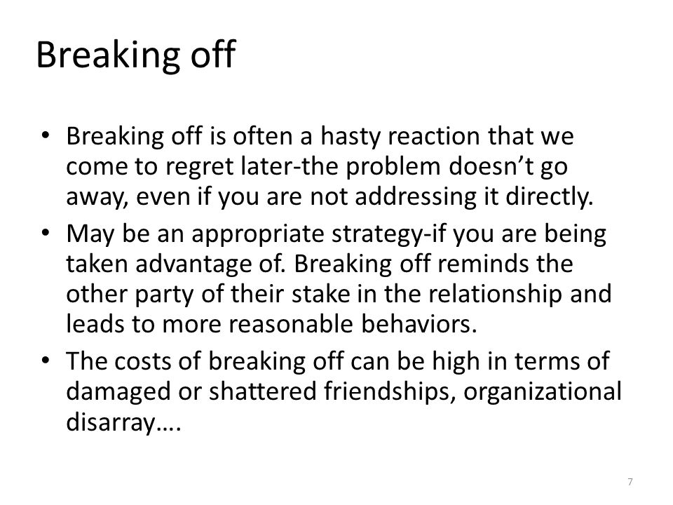 Breaking off Breaking off is often a hasty reaction that we come to regret later-the problem doesn't go away, even if you are not addressing it direct