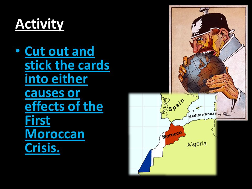 Activity Cut out and stick the cards into either causes or effects of the First Moroccan Crisis. Cut out and stick the cards into either causes or eff