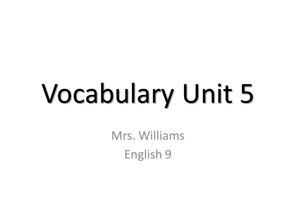 Vocabulary Unit 5 Mrs. Williams English 9