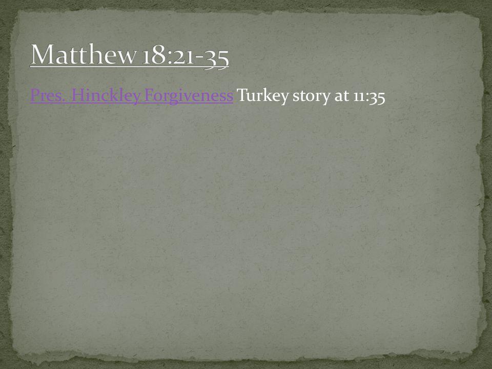 Pres. Hinckley ForgivenessPres. Hinckley Forgiveness Turkey story at 11:35