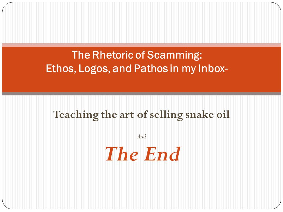 Teaching the art of selling snake oil And The End The Rhetoric of Scamming: Ethos, Logos, and Pathos in my Inbox-