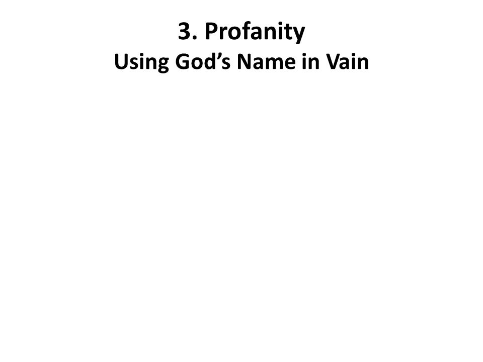 3. Profanity Using God's Name in Vain