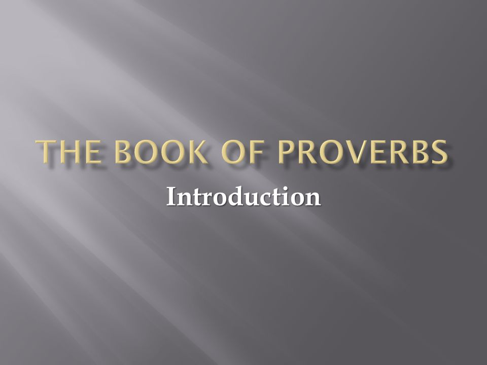  The Authors of Proverbs  The Original Audience of Proverbs  Proverbs is Poetry  Proverbs is Wisdom Literature  Outline and Structure of Proverbs  Pitfalls in Interpreting Proverbs  Purpose and Benefit of Proverbs  How We Will Cover Proverbs