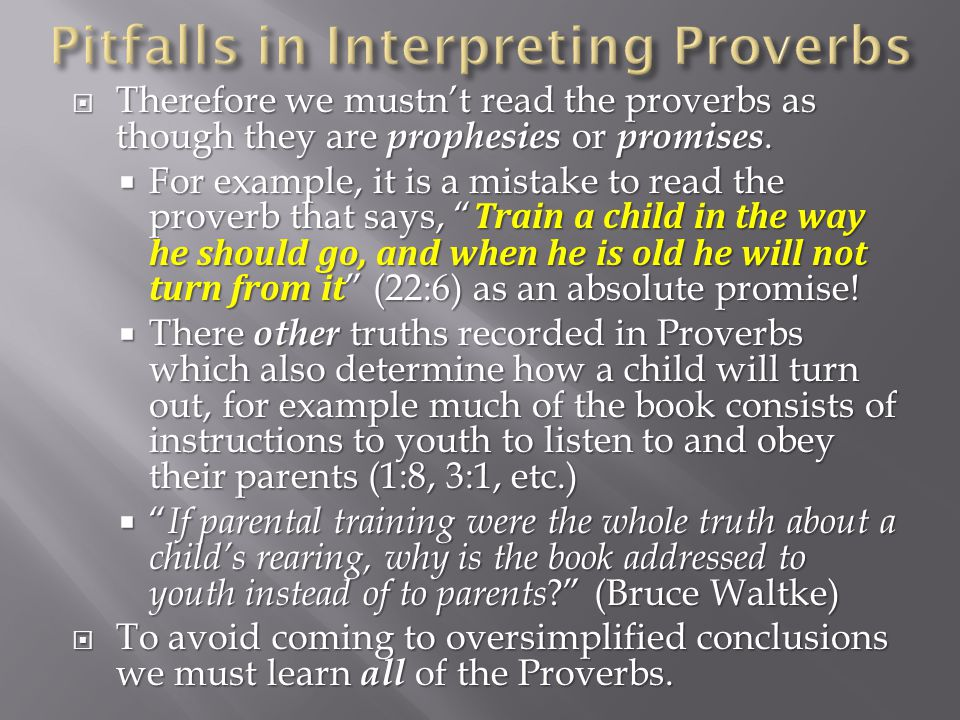 " Therefore we mustn't read the proverbs as though they are prophesies or promises.  For example, it is a mistake to read the proverb that says, "" Tr"