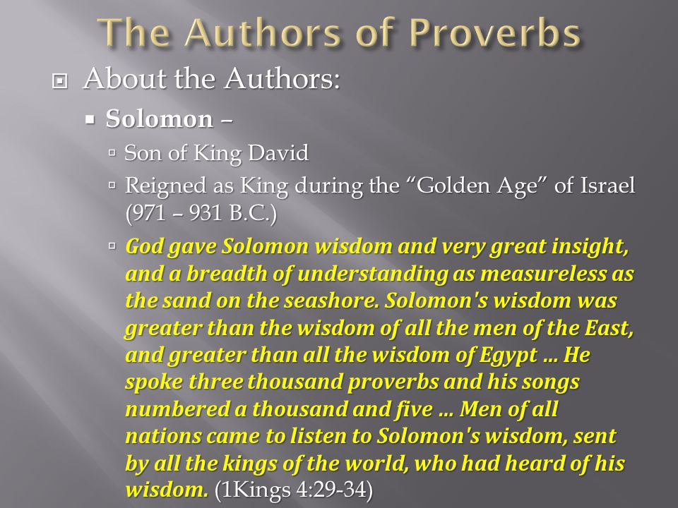  The purpose of the Book of Proverbs is given to us in the opening verses:  These are the proverbs of Solomon, David s son, king of Israel.