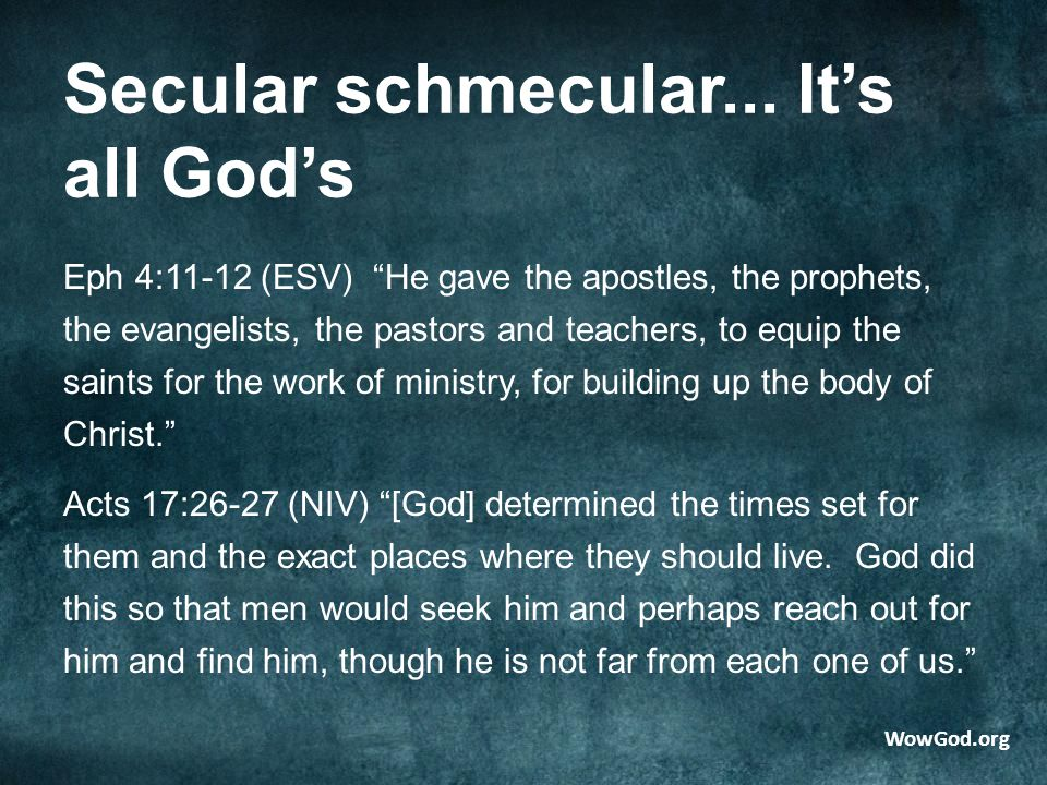 """Secular schmecular... It's all God's Eph 4:11-12 (ESV) """"He gave the apostles, the prophets, the evangelists, the pastors and teachers, to equip the sa"""