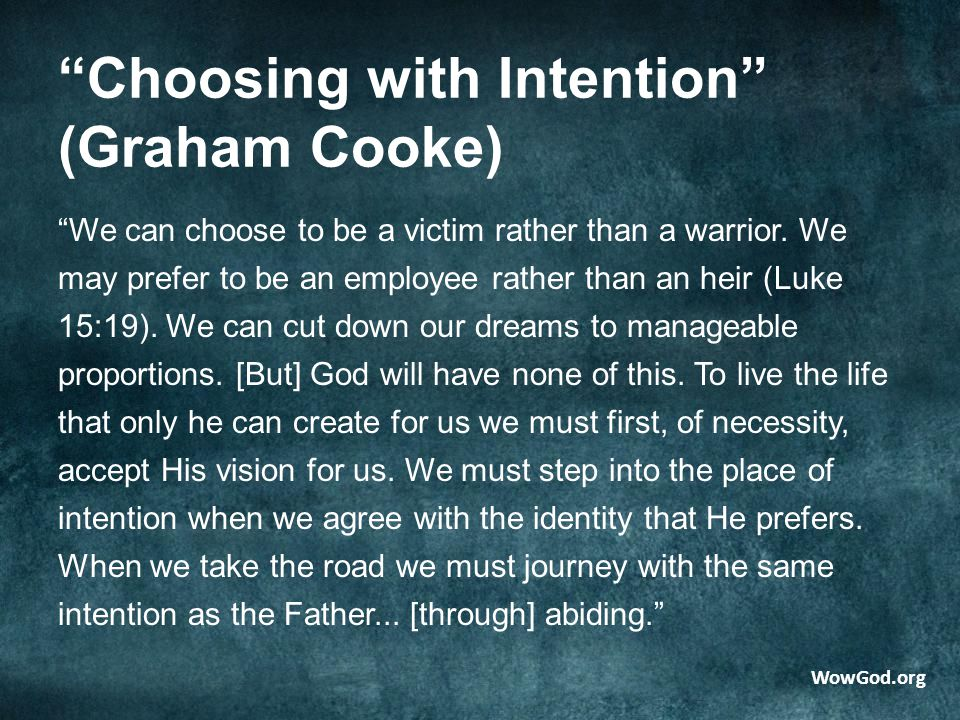 Choosing with Intention (Graham Cooke) We can choose to be a victim rather than a warrior.