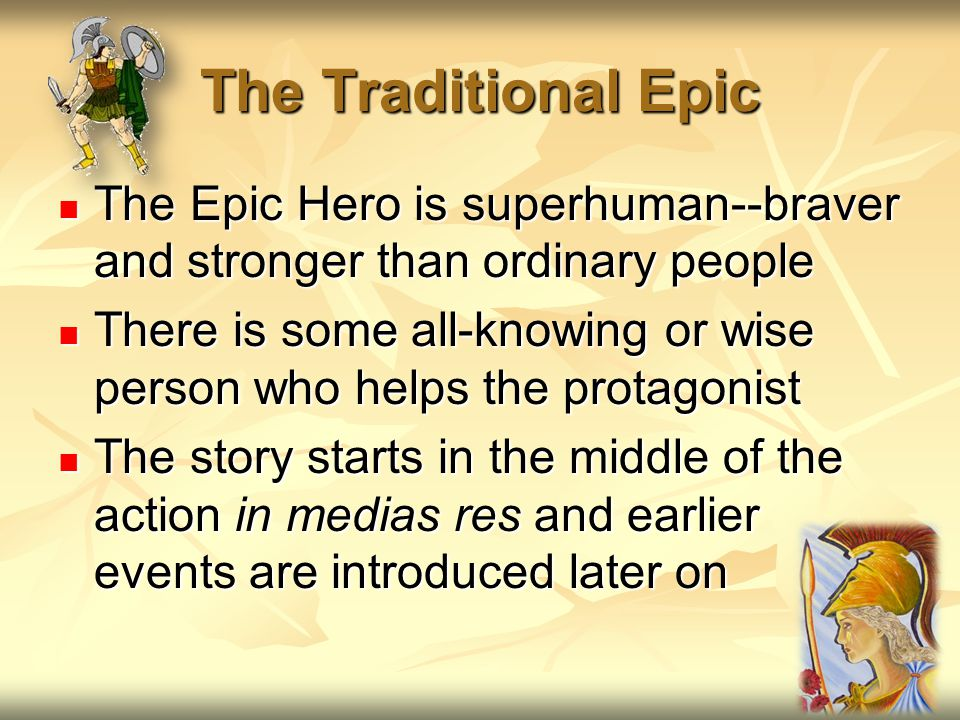 The Traditional Epic The Epic Hero is superhuman--braver and stronger than ordinary people The Epic Hero is superhuman--braver and stronger than ordin