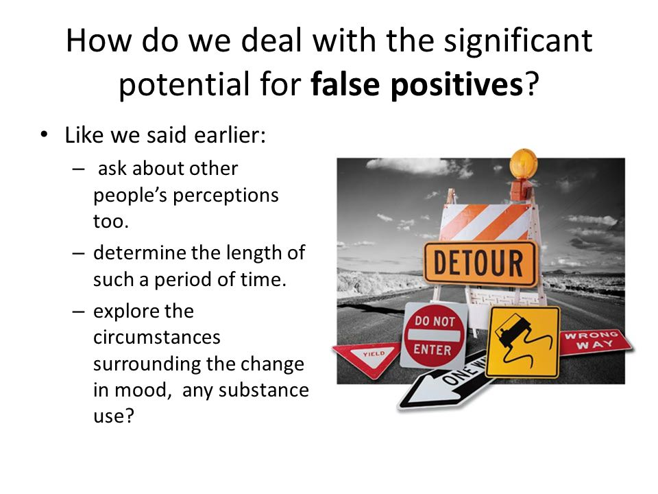 How do we deal with the significant potential for false positives.