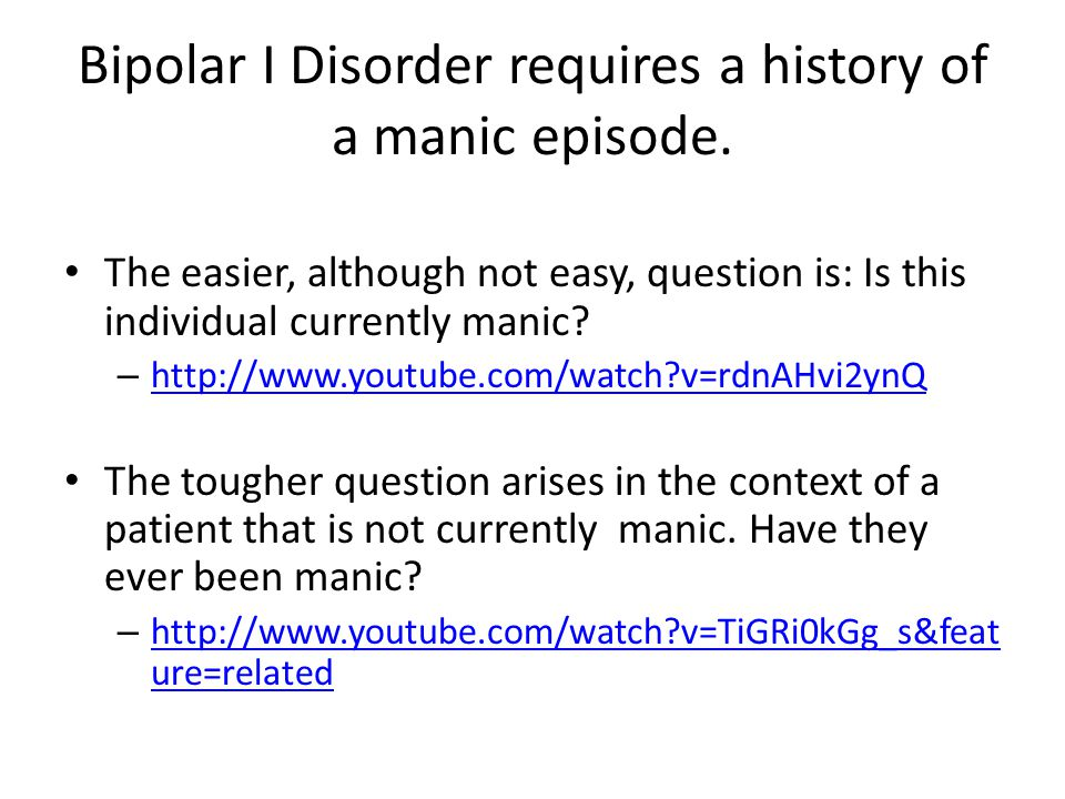 Bipolar I Disorder requires a history of a manic episode.