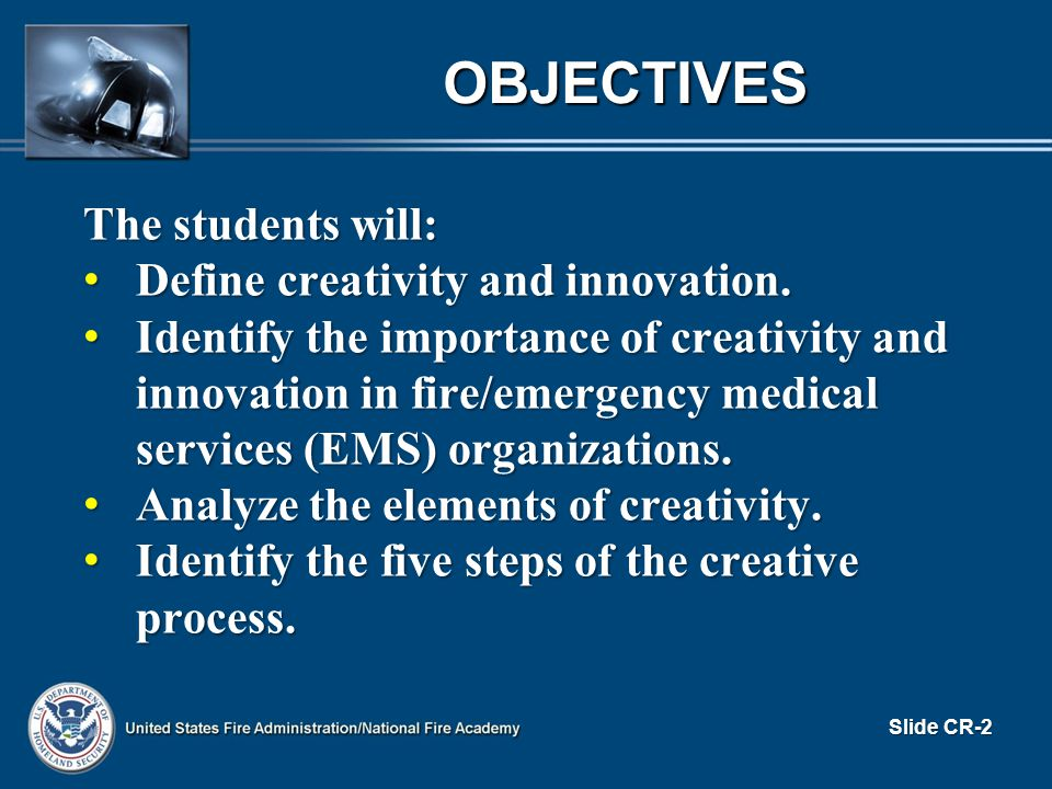 OBJECTIVES The students will: Define creativity and innovation.
